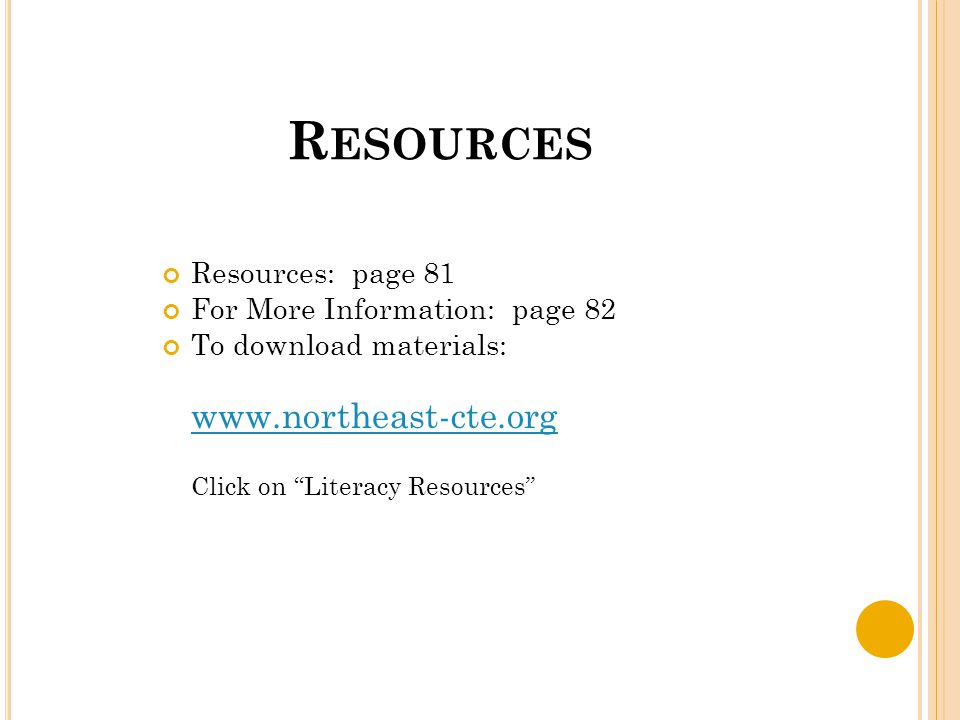 """R ESOURCES Resources: page 81 For More Information: page 82 To download materials: www.northeast-cte.org Click on """"Literacy Resources"""""""