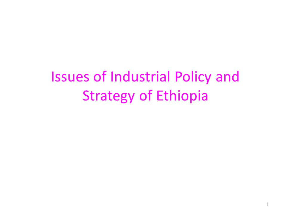 Issues of Industrial Policy and Strategy of Ethiopia 1