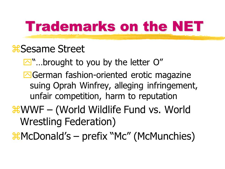 Trademarks on the NET zSesame Street y …brought to you by the letter O yGerman fashion-oriented erotic magazine suing Oprah Winfrey, alleging infringement, unfair competition, harm to reputation zWWF – (World Wildlife Fund vs.