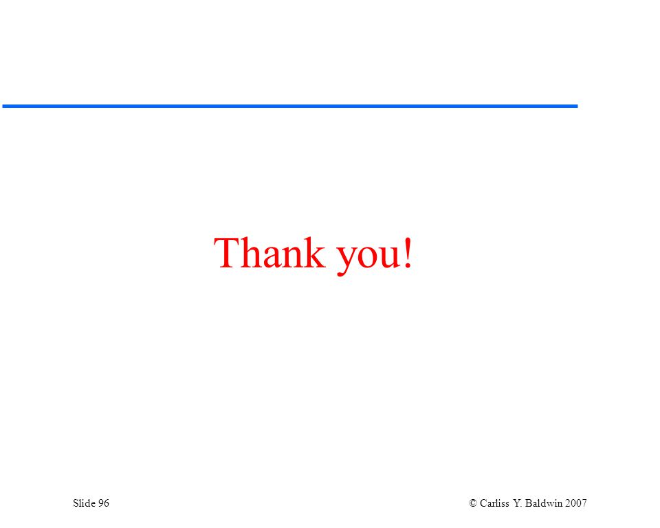 Slide 96 © Carliss Y. Baldwin 2007 Thank you!