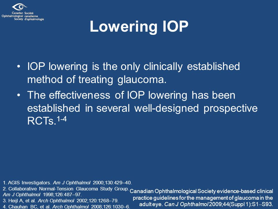 Lowering IOP (cont'd) Reducing fluctuation in IOP (diurnal and (or) intervisit) may also be a worthwhile objective in select patients, such as those with: –advanced glaucoma, or –disease progression despite seemingly good IOP control, and –PXF glaucoma.