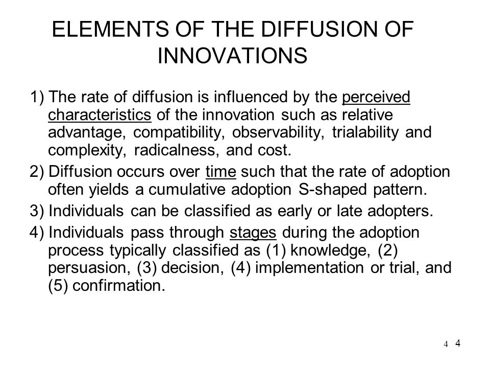 4 ELEMENTS OF THE DIFFUSION OF INNOVATIONS 1) The rate of diffusion is influenced by the perceived characteristics of the innovation such as relative