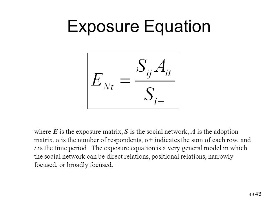43 Exposure Equation 43 where E is the exposure matrix, S is the social network, A is the adoption matrix, n is the number of respondents, n+ indicate