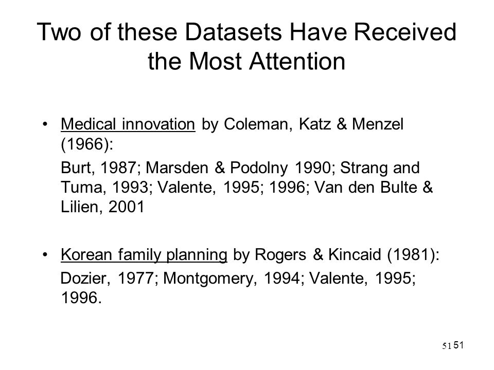 51 Two of these Datasets Have Received the Most Attention Medical innovation by Coleman, Katz & Menzel (1966): Burt, 1987; Marsden & Podolny 1990; Str