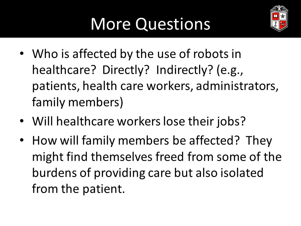 More Questions Who is affected by the use of robots in healthcare.