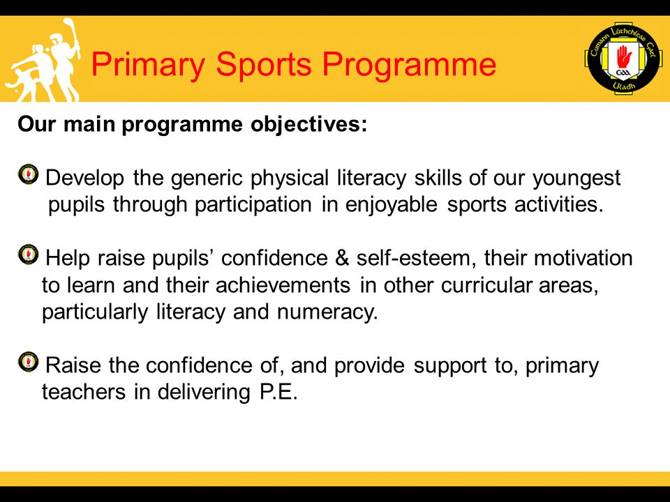 Our main programme objectives: Develop the generic physical literacy skills of our youngest pupils through participation in enjoyable sports activities.