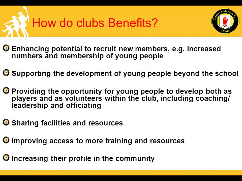 How do clubs Benefits. Enhancing potential to recruit new members, e.g.