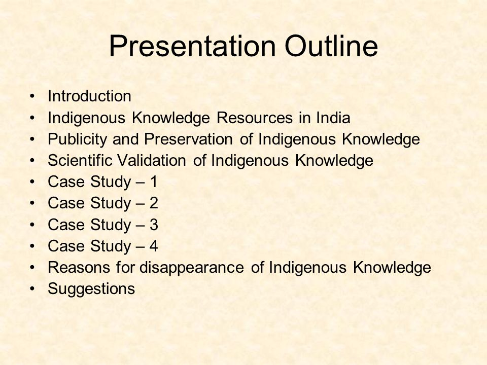 Presentation Outline Introduction Indigenous Knowledge Resources in India Publicity and Preservation of Indigenous Knowledge Scientific Validation of