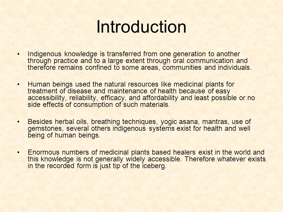 Introduction Indigenous knowledge is transferred from one generation to another through practice and to a large extent through oral communication and
