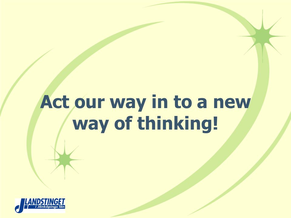 Act our way in to a new way of thinking!