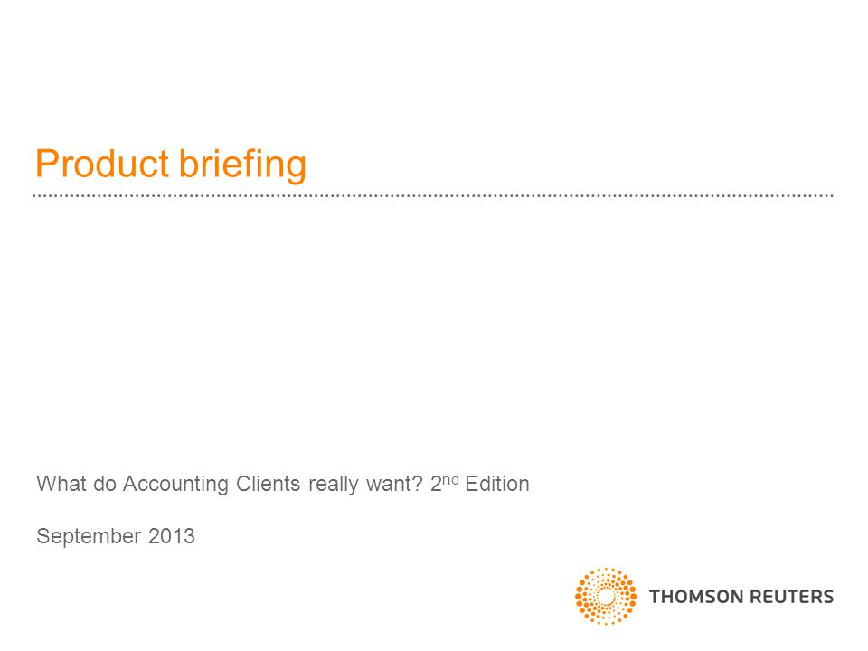 What do Accounting Clients really want? 2 nd Edition September 2013 Product briefing