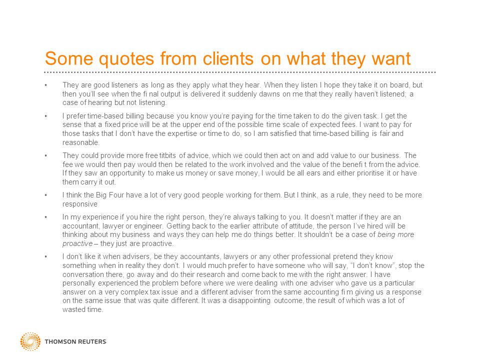 Some quotes from clients on what they want They are good listeners as long as they apply what they hear.