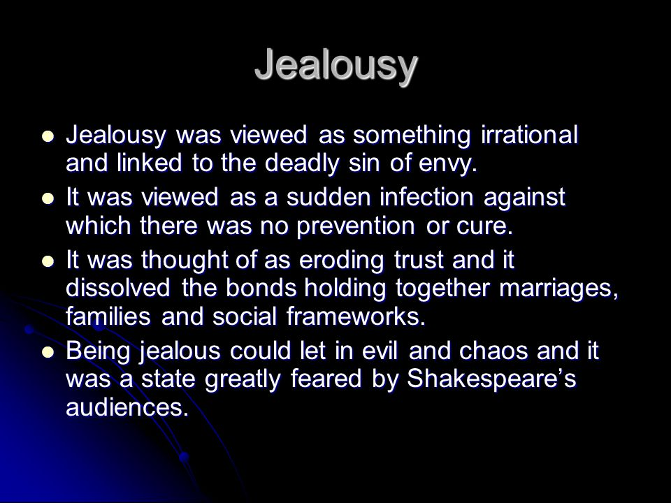 Jealousy Jealousy was viewed as something irrational and linked to the deadly sin of envy.