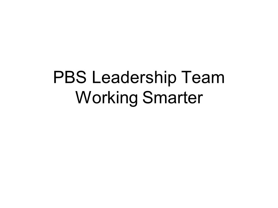 PBS Leadership Team Working Smarter