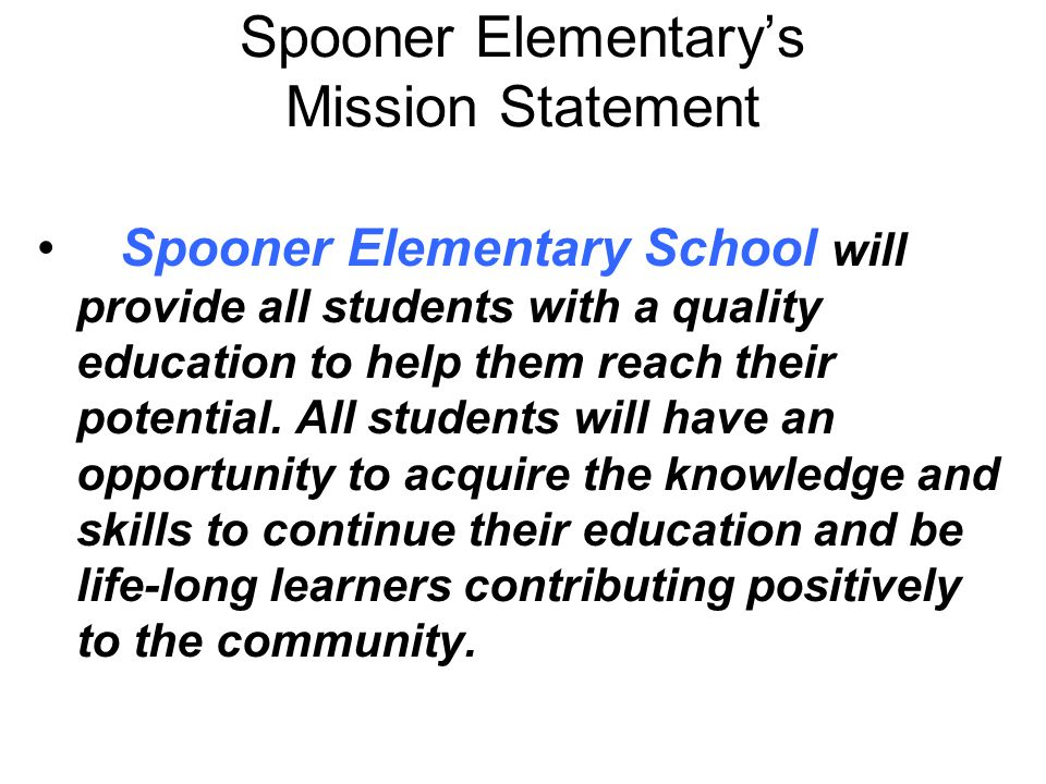 Spooner Elementary's Mission Statement Spooner Elementary School will provide all students with a quality education to help them reach their potential.