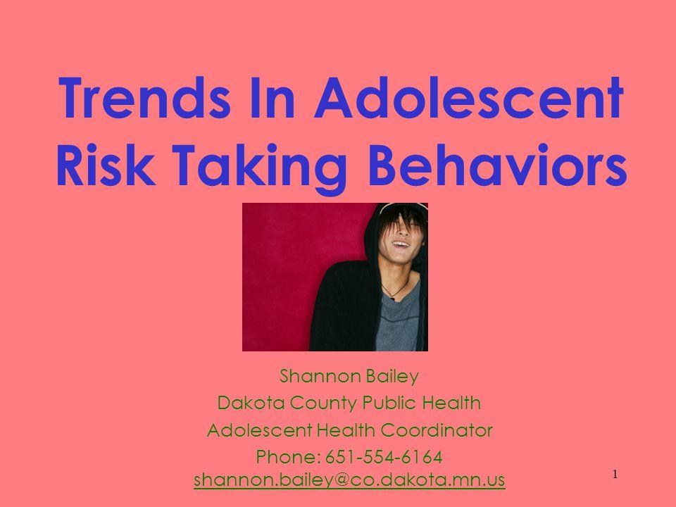 1 Trends In Adolescent Risk Taking Behaviors Shannon Bailey Dakota County Public Health Adolescent Health Coordinator Phone: 651-554-6164 shannon.bailey@co.dakota.mn.us