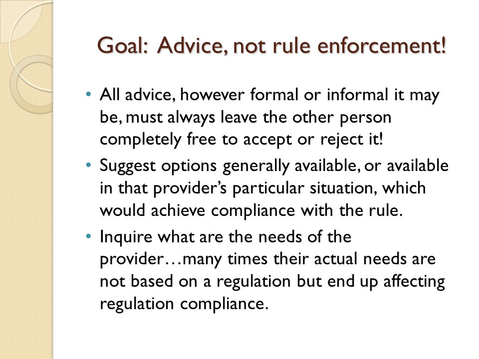 Goal: Advice, not rule enforcement! All advice, however formal or informal it may be, must always leave the other person completely free to accept or