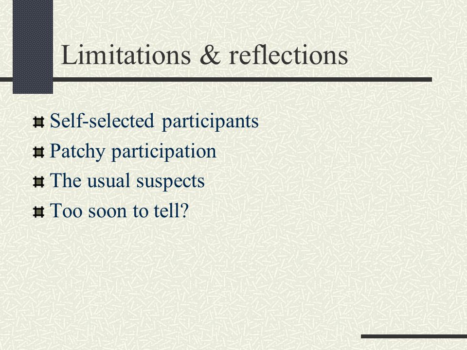 Limitations & reflections Self-selected participants Patchy participation The usual suspects Too soon to tell?