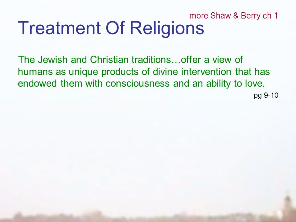 Treatment Of Religions The Jewish and Christian traditions…offer a view of humans as unique products of divine intervention that has endowed them with