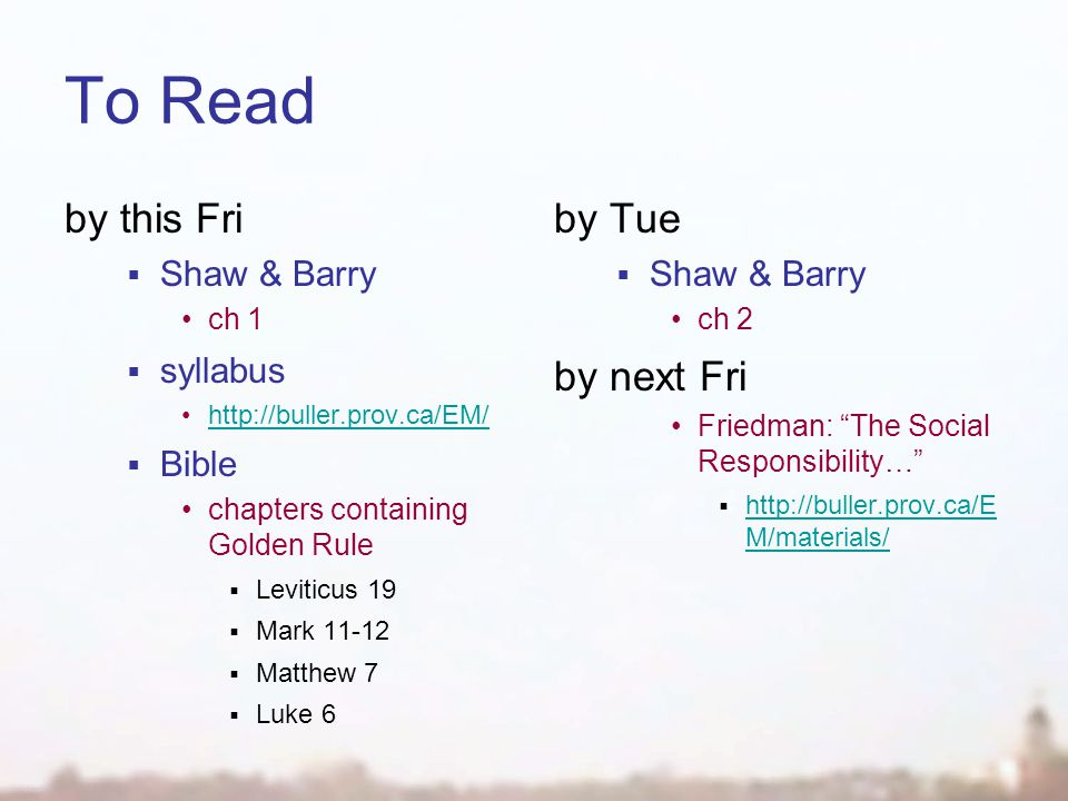 To Read by this Fri  Shaw & Barry ch 1  syllabus http://buller.prov.ca/EM/  Bible chapters containing Golden Rule  Leviticus 19  Mark 11-12  Mat