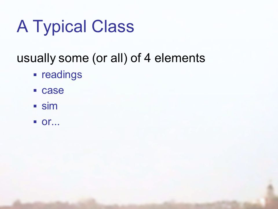 A Typical Class usually some (or all) of 4 elements  readings  case  sim  or...