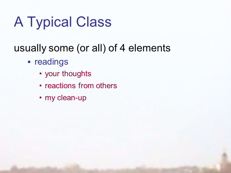 A Typical Class usually some (or all) of 4 elements  readings your thoughts reactions from others my clean-up