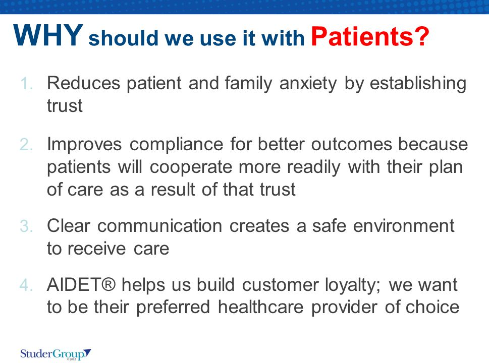 WHY should we use it with Patients.1. Reduces patient and family anxiety by establishing trust 2.