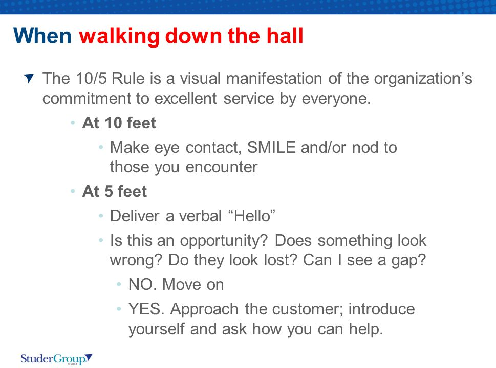 When walking down the hall The 10/5 Rule is a visual manifestation of the organization's commitment to excellent service by everyone.