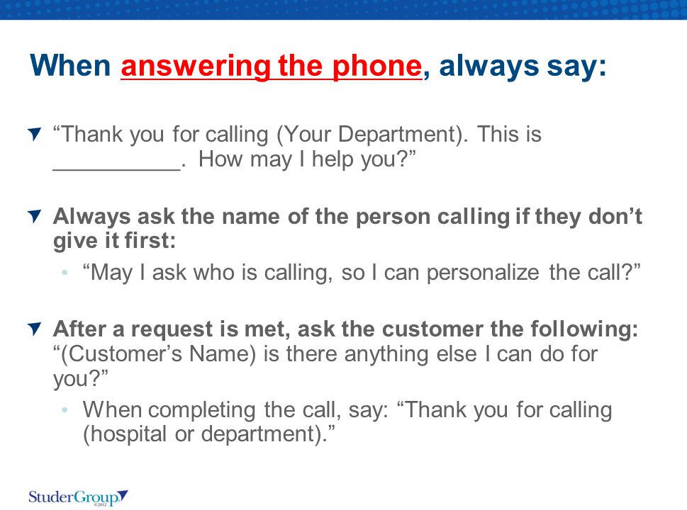 When answering the phone, always say: Thank you for calling (Your Department).