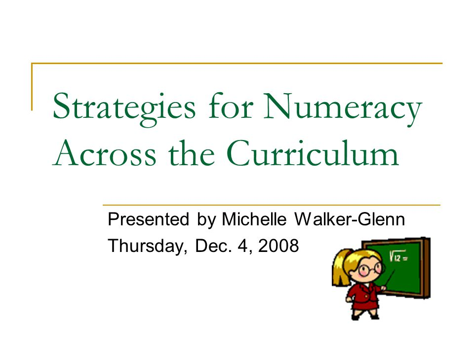 Strategies for Numeracy Across the Curriculum Presented by Michelle Walker-Glenn Thursday, Dec.
