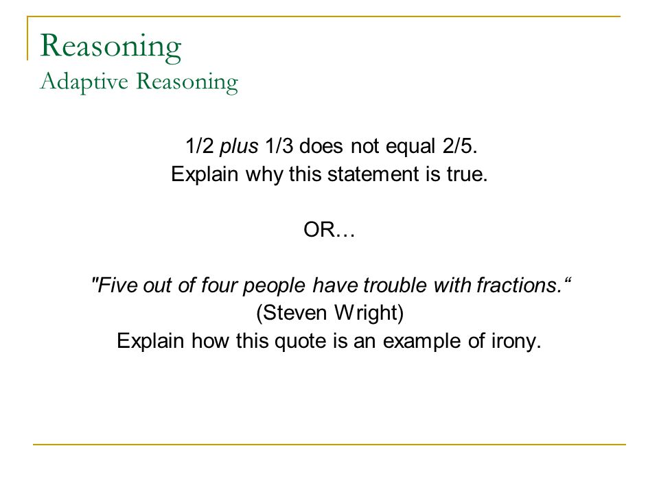 Reasoning Adaptive Reasoning 1/2 plus 1/3 does not equal 2/5.
