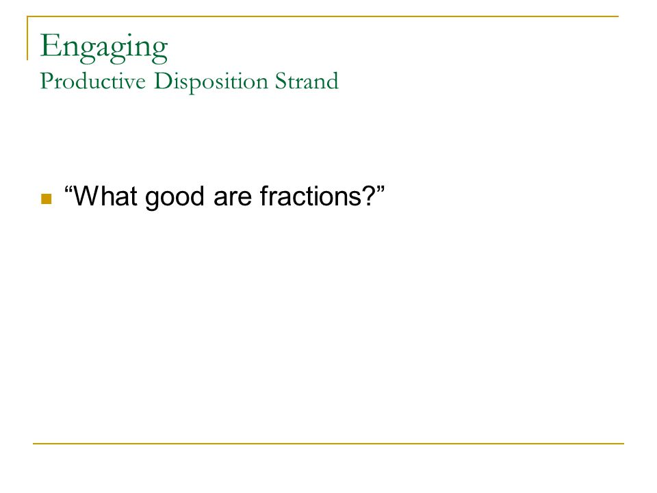 Engaging Productive Disposition Strand What good are fractions