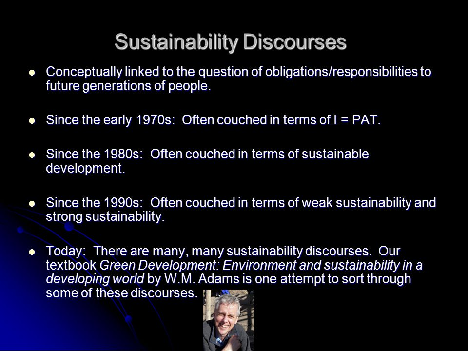 Sustainability Discourses Conceptually linked to the question of obligations/responsibilities to future generations of people. Conceptually linked to