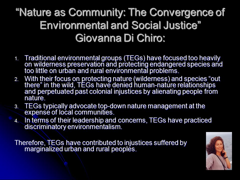 """Nature as Community: The Convergence of Environmental and Social Justice"" Giovanna Di Chiro: 1. Traditional environmental groups (TEGs) have focused"