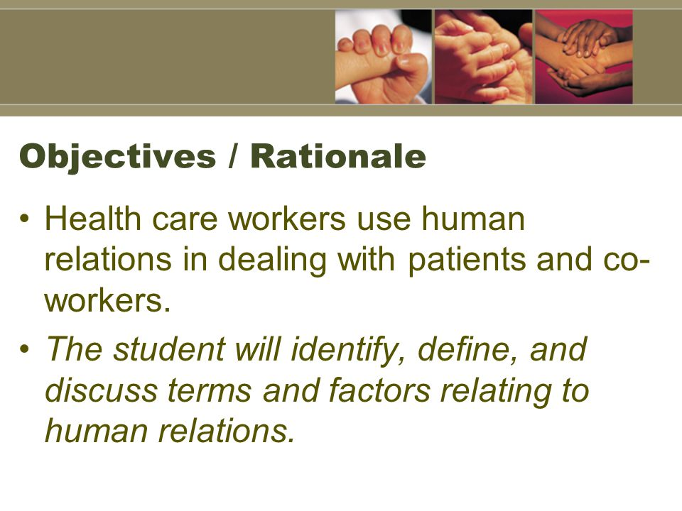 Objectives / Rationale Health care workers use human relations in dealing with patients and co- workers.