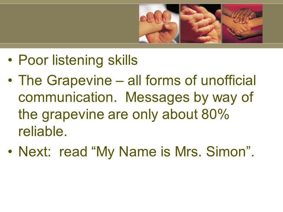 Poor listening skills The Grapevine – all forms of unofficial communication. Messages by way of the grapevine are only about 80% reliable. Next: read