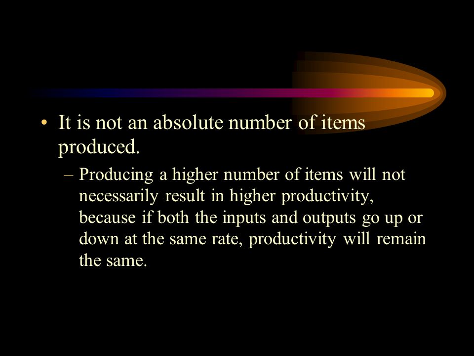 It is not an absolute number of items produced.