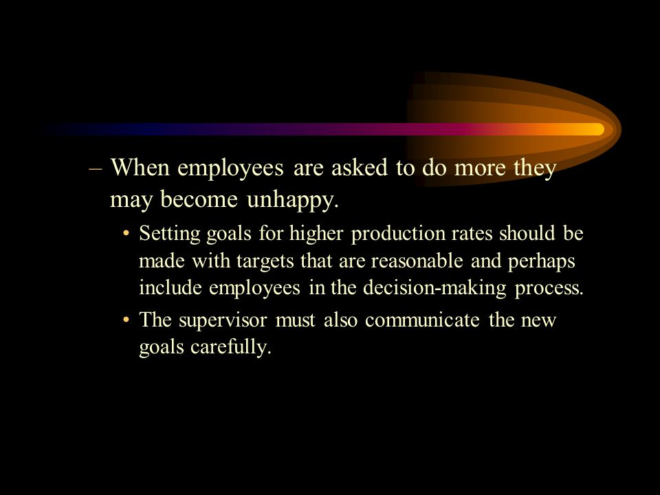 –When employees are asked to do more they may become unhappy.