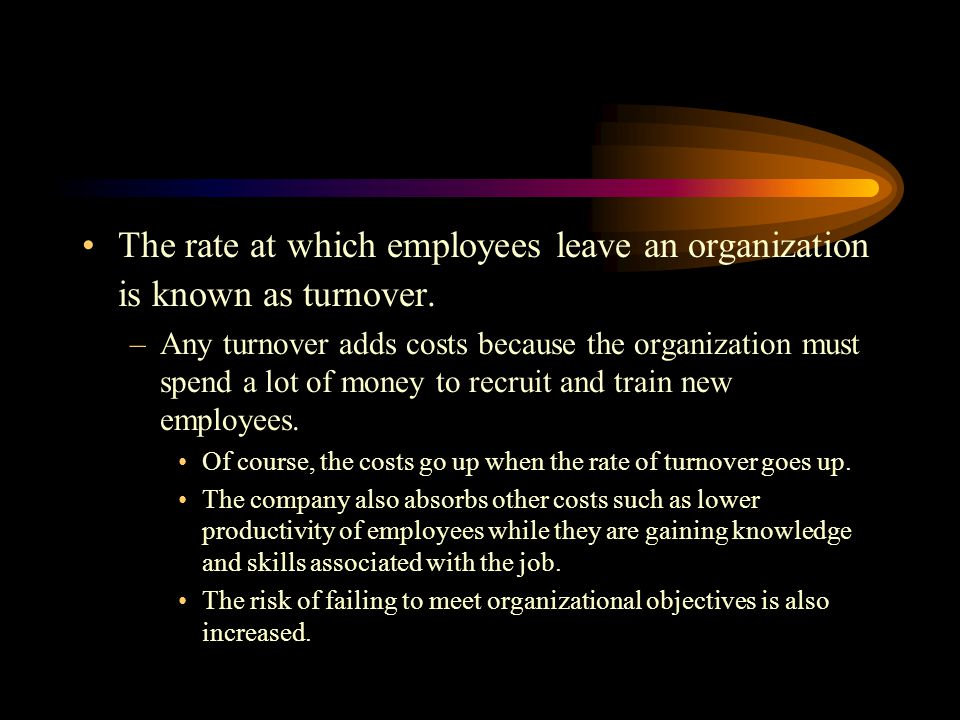 The rate at which employees leave an organization is known as turnover.