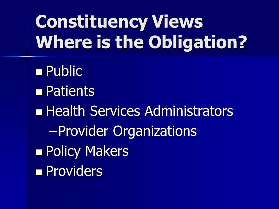 Constituency Views Where is the Obligation? Public Public Patients Patients Health Services Administrators Health Services Administrators –Provider Or