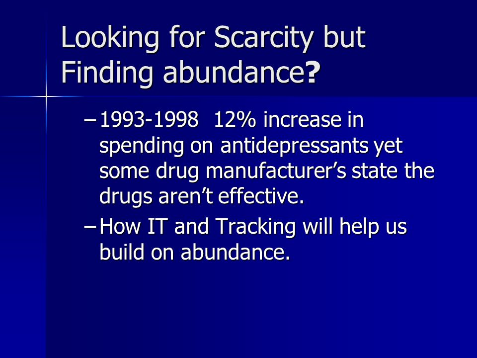 Looking for Scarcity but Finding abundance? –1993-1998 12% increase in spending on antidepressants yet some drug manufacturer's state the drugs aren't