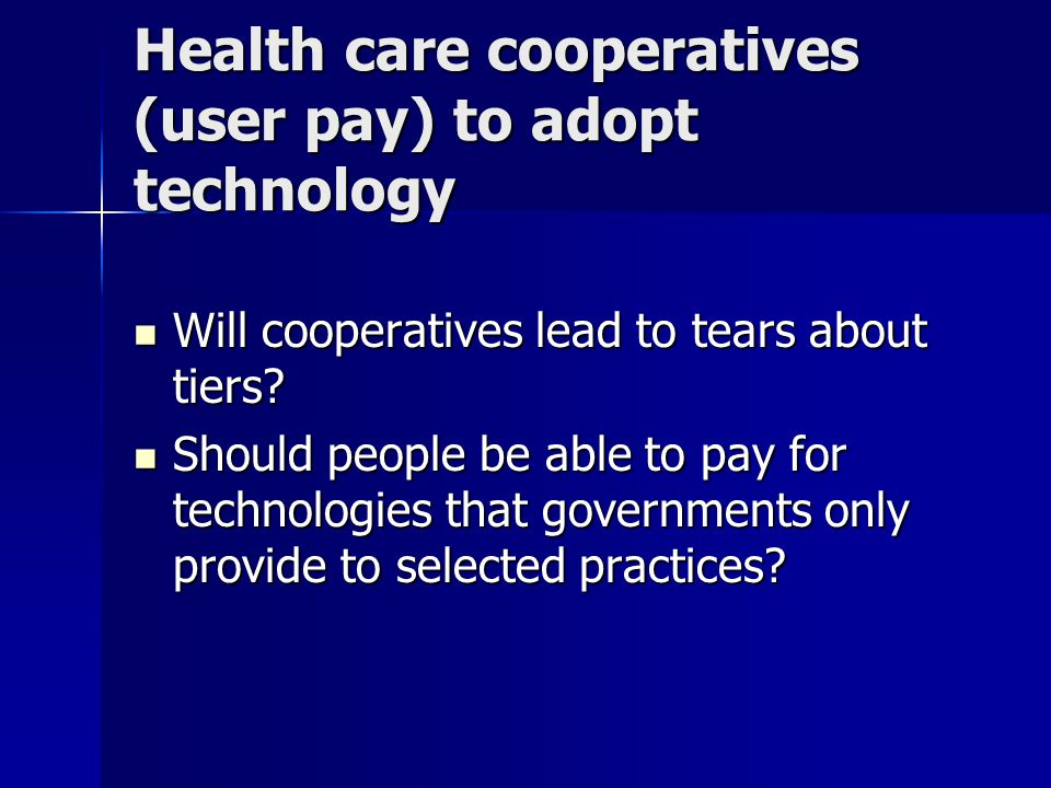 Health care cooperatives (user pay) to adopt technology Will cooperatives lead to tears about tiers? Will cooperatives lead to tears about tiers? Shou