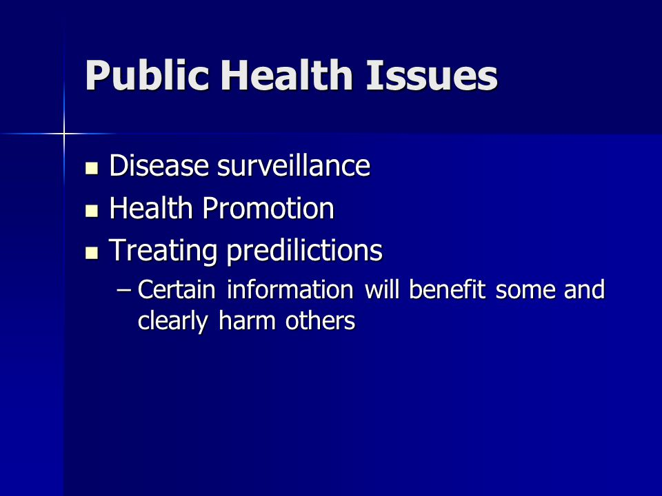 Public Health Issues Disease surveillance Disease surveillance Health Promotion Health Promotion Treating predilictions Treating predilictions –Certai
