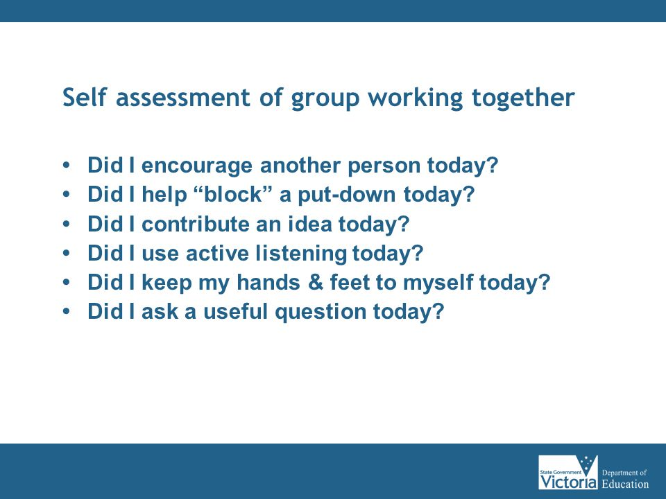 Self assessment of group working together Did I encourage another person today.