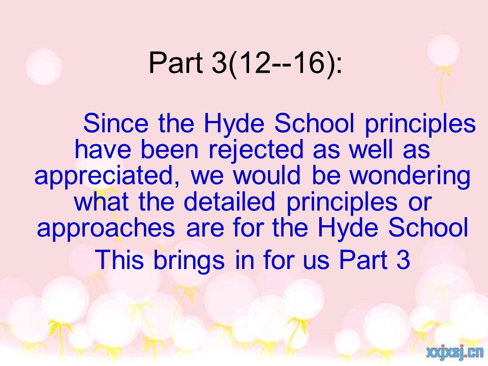 Part 3(12--16): Since the Hyde School principles have been rejected as well as appreciated, we would be wondering what the detailed principles or approaches are for the Hyde School This brings in for us Part 3