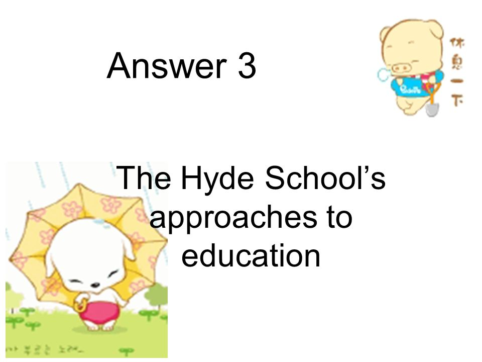 The Hyde School's approaches to education Answer 3