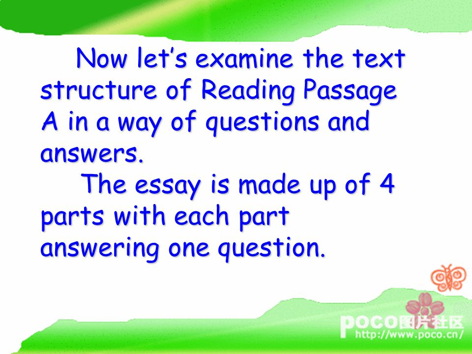 Now let's examine the text structure of Reading Passage A in a way of questions and answers.