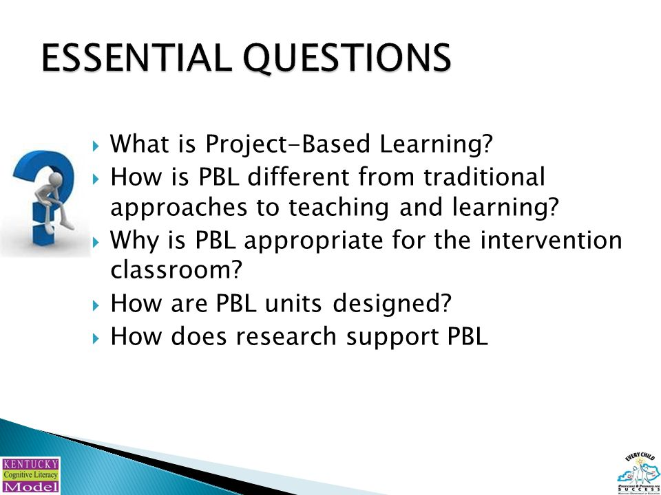 Guiding Questions:  What is PBL?  Why use PBL in an intervention classroom?