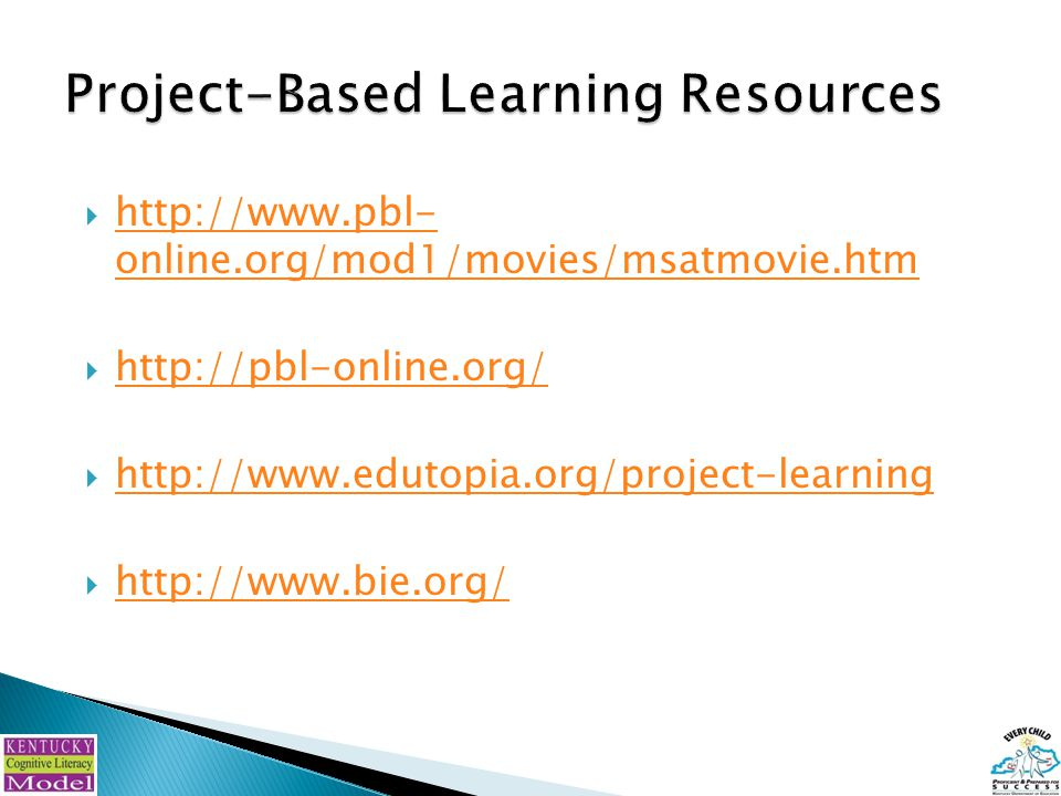 http://www.pbl- online.org/mod1/movies/msatmovie.htm http://www.pbl- online.org/mod1/movies/msatmovie.htm  http://pbl-online.org/ http://pbl-online.org/  http://www.edutopia.org/project-learning http://www.edutopia.org/project-learning  http://www.bie.org/ http://www.bie.org/