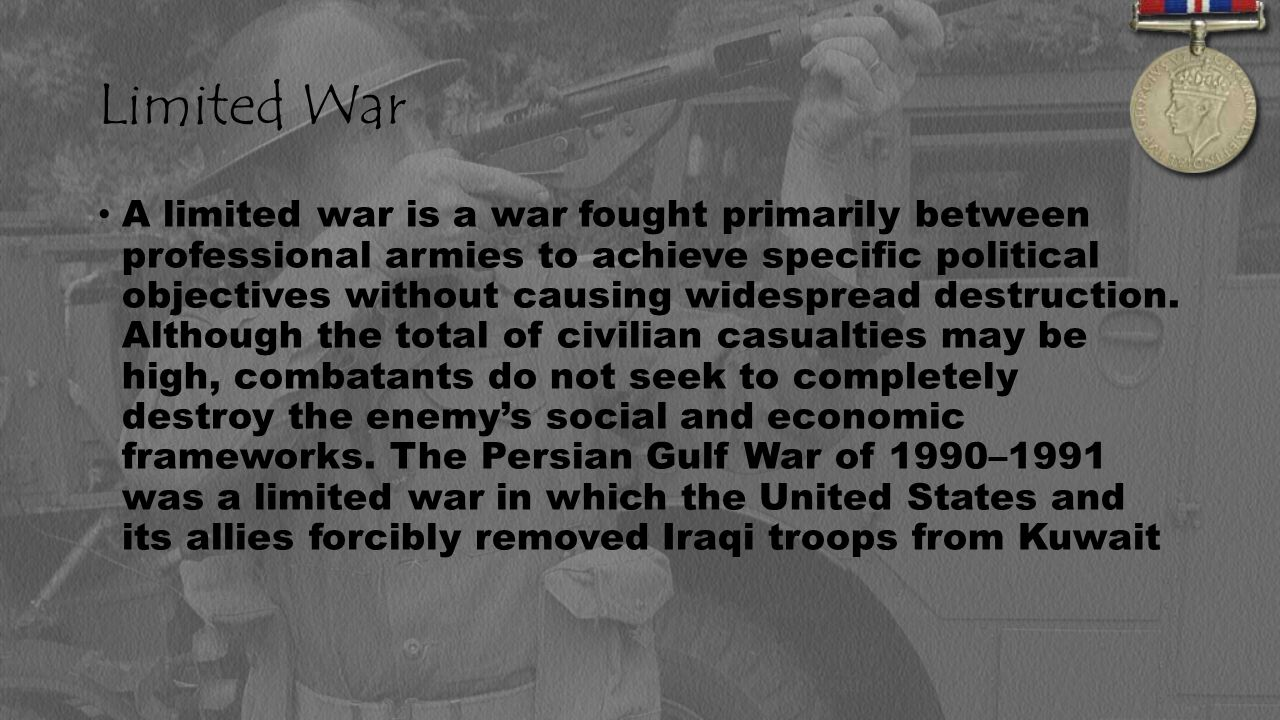 Limited War A limited war is a war fought primarily between professional armies to achieve specific political objectives without causing widespread destruction.
